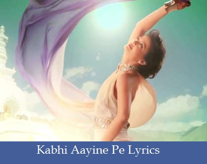 Kabhi Aayine Pe Lyrics