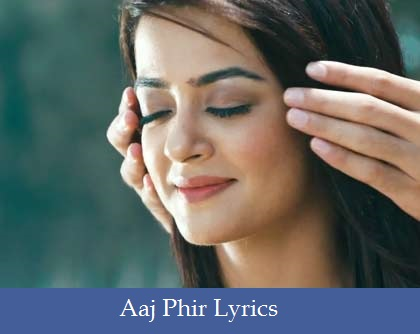 Aaj Phir Lyrics