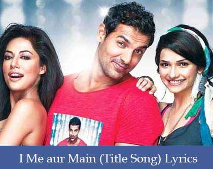 I Me aur Main (Title Song) Lyrics