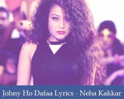 Johny Ho Dafaa Lyrics – Neha Kakkar