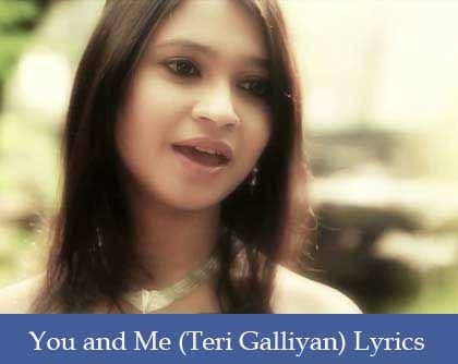 You and Me Lyrics (Teri Galliyan) – Kabuki Khanna