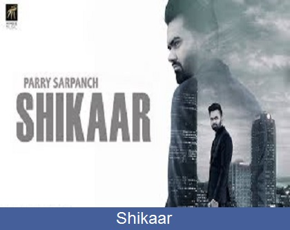 Shikaar Song Lyrics | Parry Sarpanch