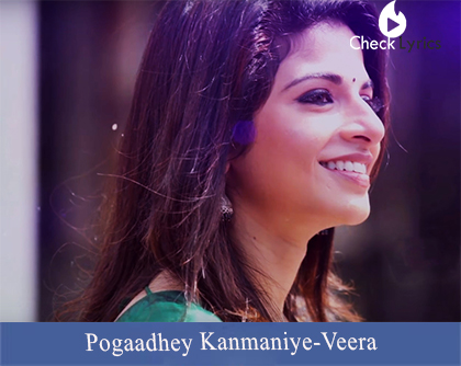 Pogaadhey Kanmaniye Song Lyrics-Veera