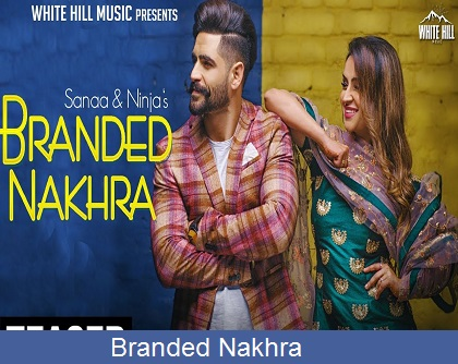 Branded Nakhra Lyrics | Ninja