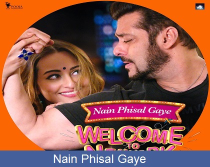 Nain Phisal Gaye Lyrics | Salman Khan | Sonakshi Sinha | Payal Dev | Sajid – Wajid | Welcome To New York