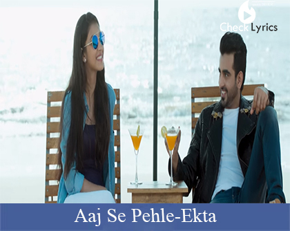 Aaj Se Pehle Lyrics-Ekta