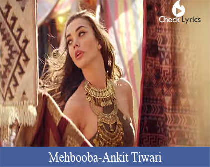 Mehbooba Lyrics (Ankit Tiwari)