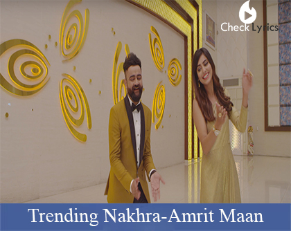 Trending Nakhra Lyrics | Amrit Maan