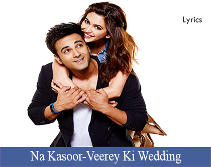 Na Kasoor lyrics-Veerey Ki Wedding
