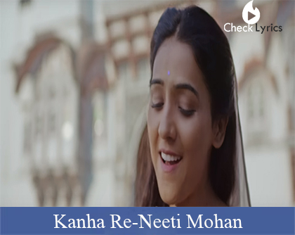 Kanha Re Lyrics | Neeti Mohan