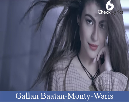 Gallan Baatan Lyrics | Monty | Waris