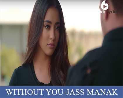 Without You Lyrics | Jass Manak
