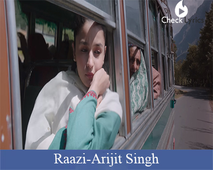 Raazi Title Song Lyrics | Arijit Singh