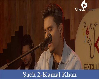 Sach 2 Lyrics | Kamal Khan