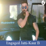 Engaged Jatti Lyrics | Kaur B