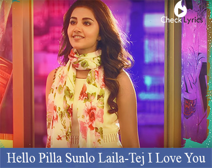 Hello Pilla Sunlo Laila Song Lyrics Tej I Love You
