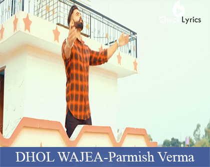 DHOL WAJEA Lyrics | Parmish Verma