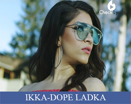 DOPE LADKA Lyrics | Ikka
