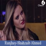 Ranjhay Lyrics | Shahzaib Ahmed Ft Nikolina