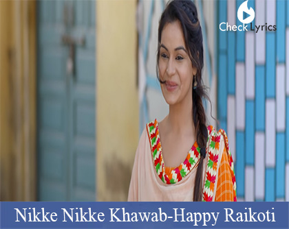 Nikke Nikke Khawab Lyrics | Happy Raikoti