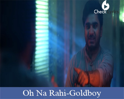 Oh Na Rahi Lyrics | Goldboy | Nirmaan