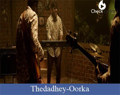 Thedadhey Lyrics | 7UP Madras Gig | Oorka