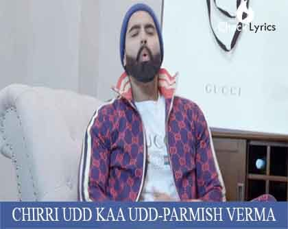 CHIRRI UDD KAA UDD Lyrics | Parmish Verma Song