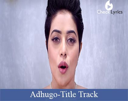 Adhugo Title Song Lyrics