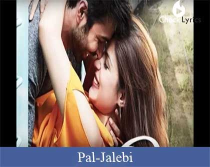 Pal Lyrics - Jalebi