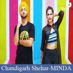 Chandigarh Shehar Lyrics | MINDA