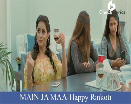 MAIN JA MAA LYRICS | Happy Raikoti