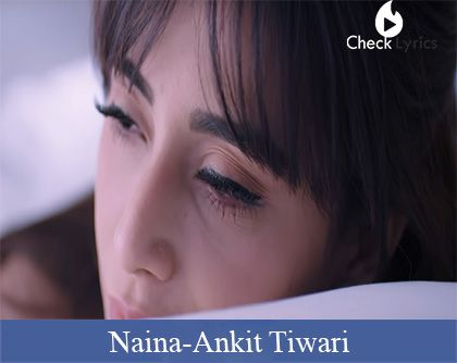 Naina Lyrics | Ankit Tiwari