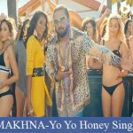 MAKHNA LYRICS | Yo Yo Honey Singh