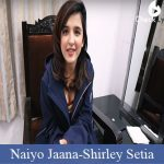 Naiyo Jaana Lyrics Shirley Setia