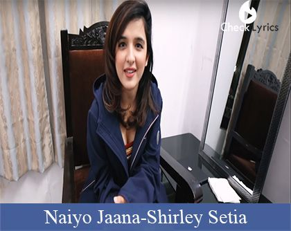 Naiyo Jaana Lyrics | Shirley Setia